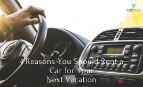 4 Reasons You Should Rent a Car for Your Next Vacation